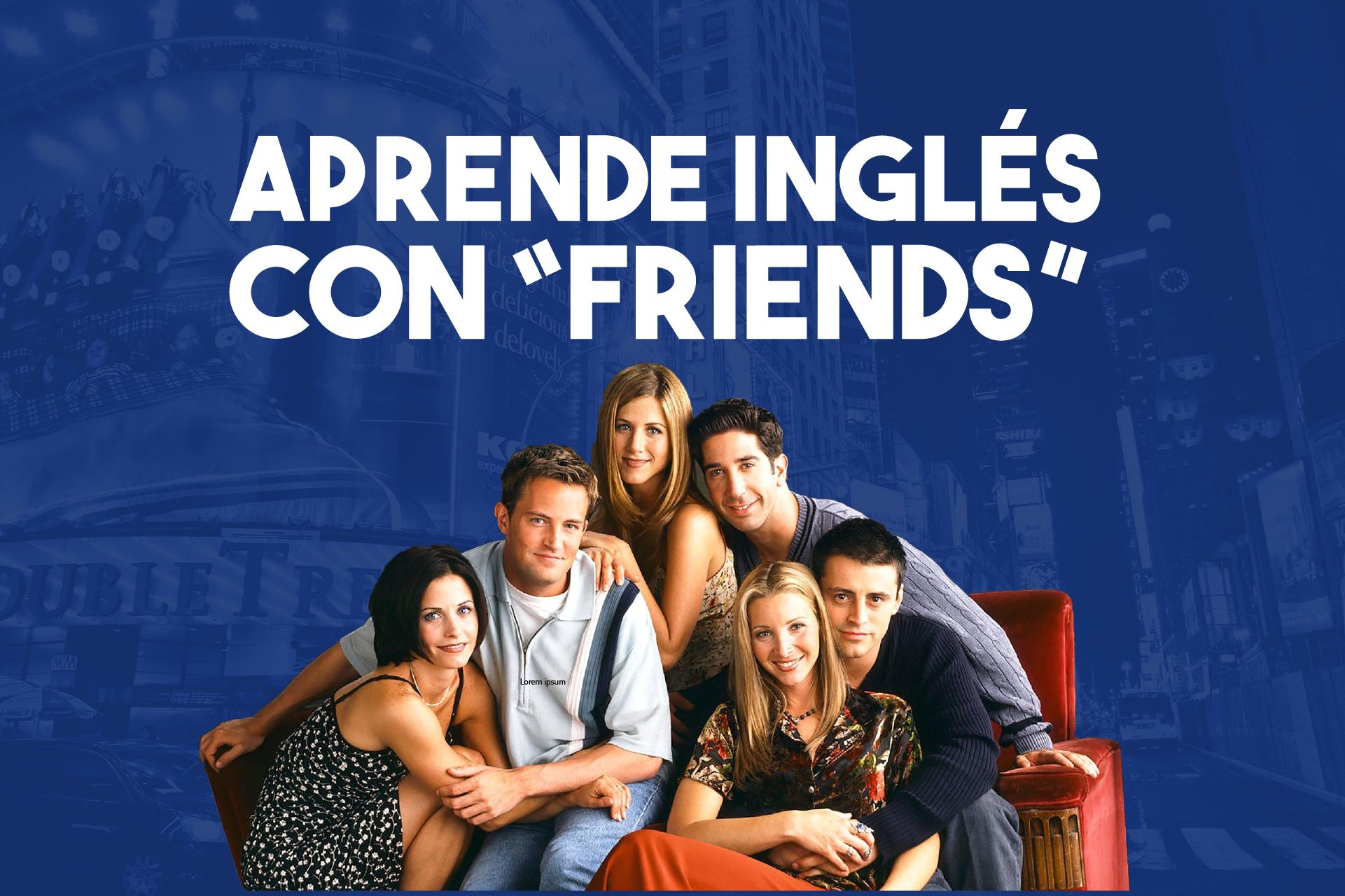 "Aprende inglés con ""Friends"""